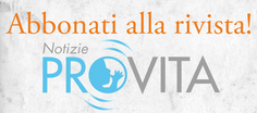 Abbonati a ProVita Abbonati a Notizie Pro Vita &#8211; la rivista della Marcia per la Vita